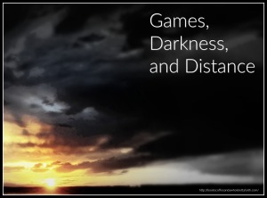 Games Darkness and Distance